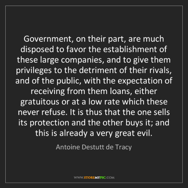 Antoine Destutt de Tracy: Government, on their part, are much disposed to favor...