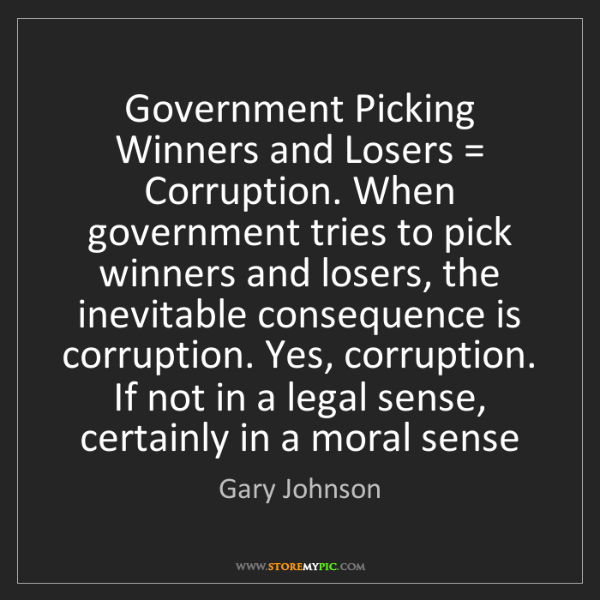 Gary Johnson: Government Picking Winners and Losers = Corruption. When...