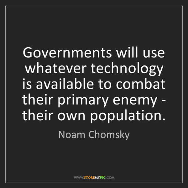 Noam Chomsky: Governments will use whatever technology is available...
