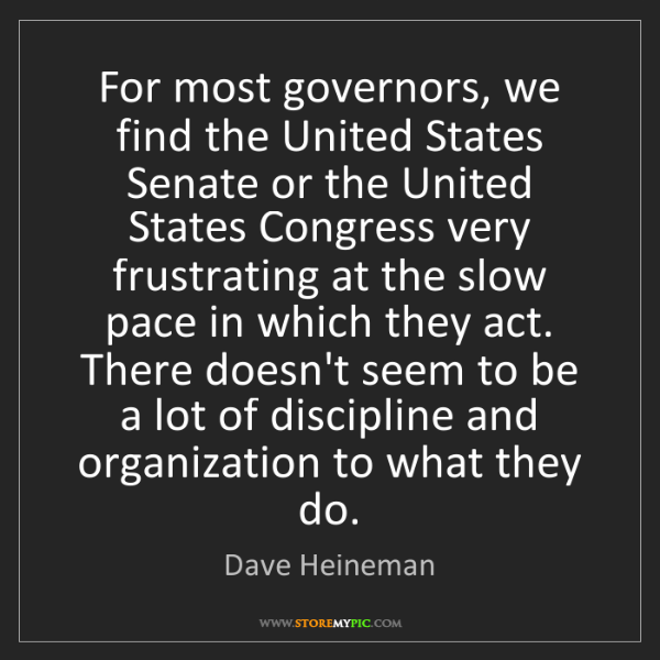 Dave Heineman: For most governors, we find the United States Senate...