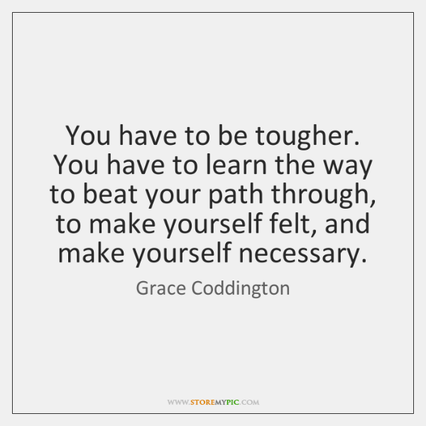 You have to be tougher. You have to learn the way to ...