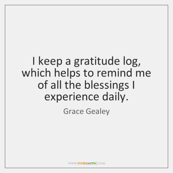 I keep a gratitude log, which helps to remind me of all ...