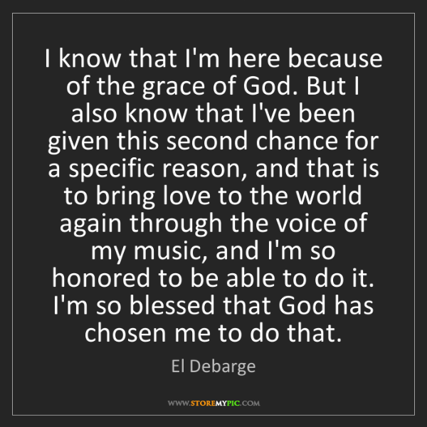 El Debarge: I know that I'm here because of the grace of God. But...