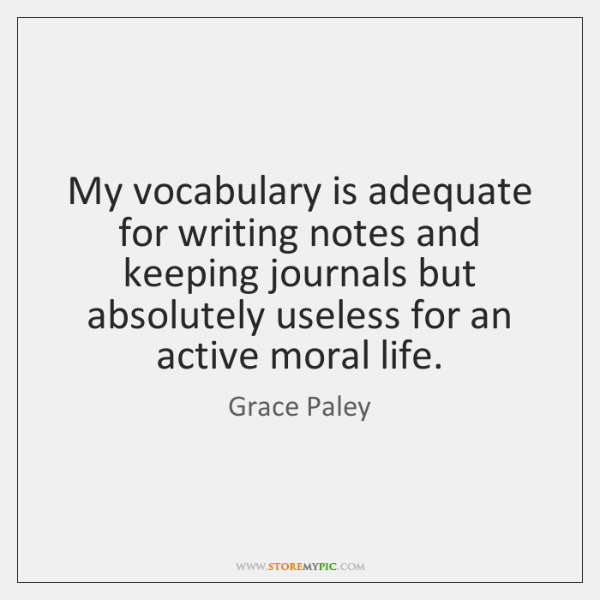 My vocabulary is adequate for writing notes and keeping journals but absolutely ...
