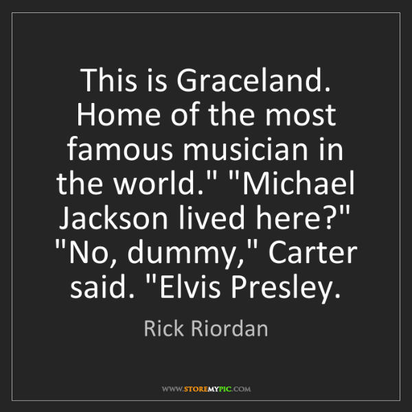 Rick Riordan: This is Graceland. Home of the most famous musician in...