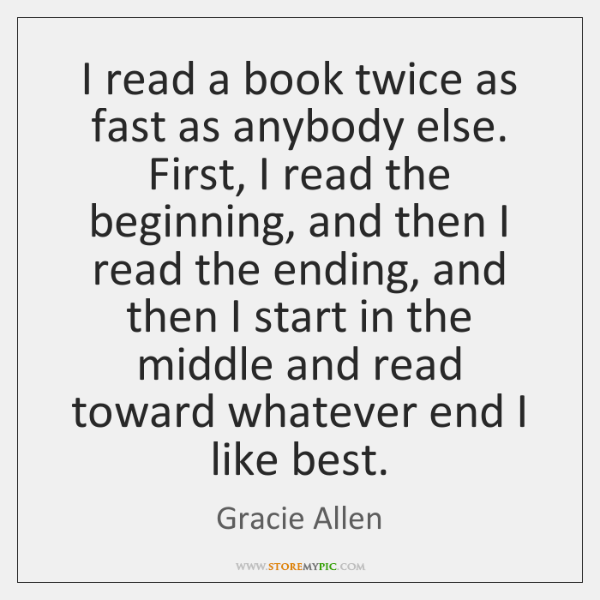 I read a book twice as fast as anybody else. First, I ...