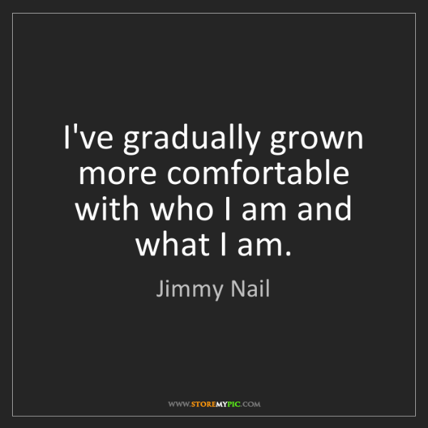 Jimmy Nail: I've gradually grown more comfortable with who I am and...