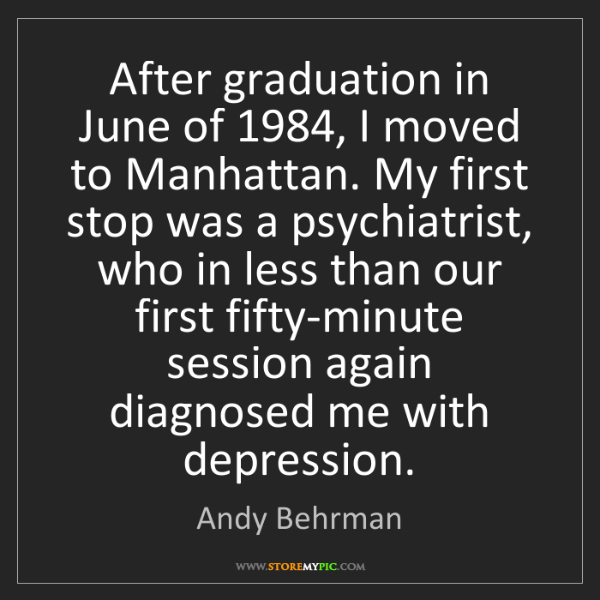 Andy Behrman: After graduation in June of 1984, I moved to Manhattan....