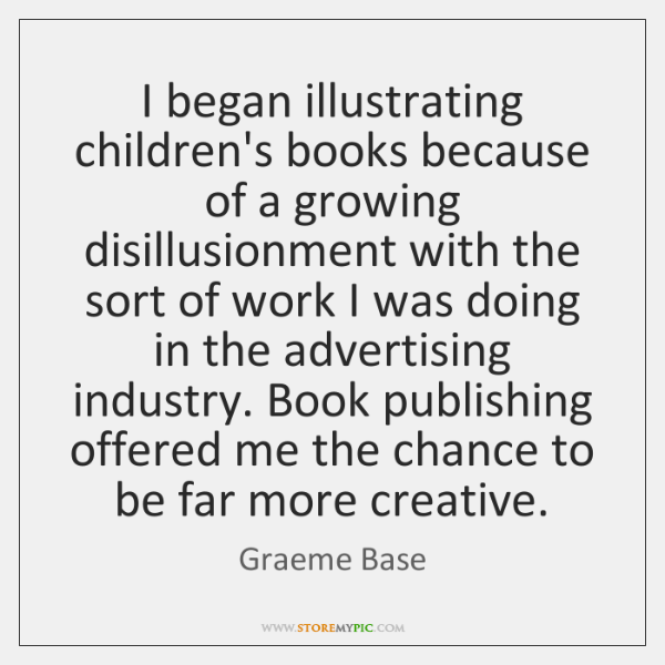 I began illustrating children's books because of a growing disillusionment with the ...