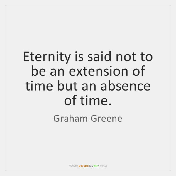 Eternity is said not to be an extension of time but an ...