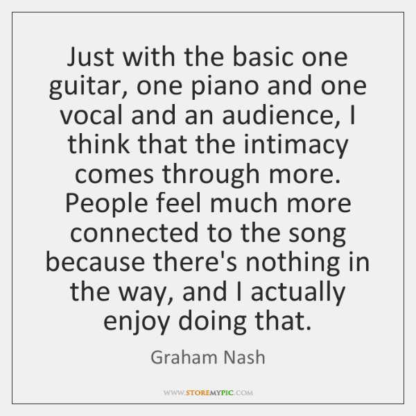 Just with the basic one guitar, one piano and one vocal and ...