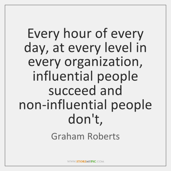 Every hour of every day, at every level in every organization, influential ...