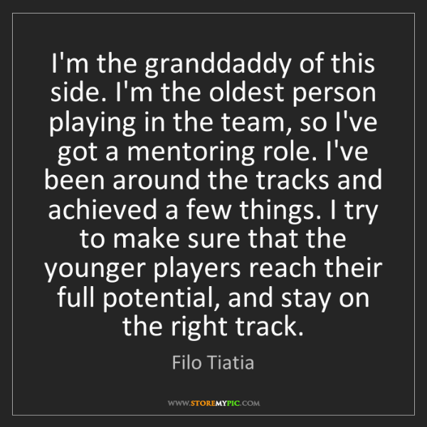 Filo Tiatia: I'm the granddaddy of this side. I'm the oldest person...