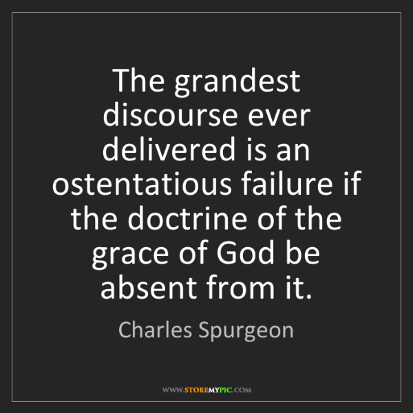 Charles Spurgeon: The grandest discourse ever delivered is an ostentatious...
