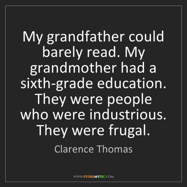 Clarence Thomas: My grandfather could barely read. My grandmother had...