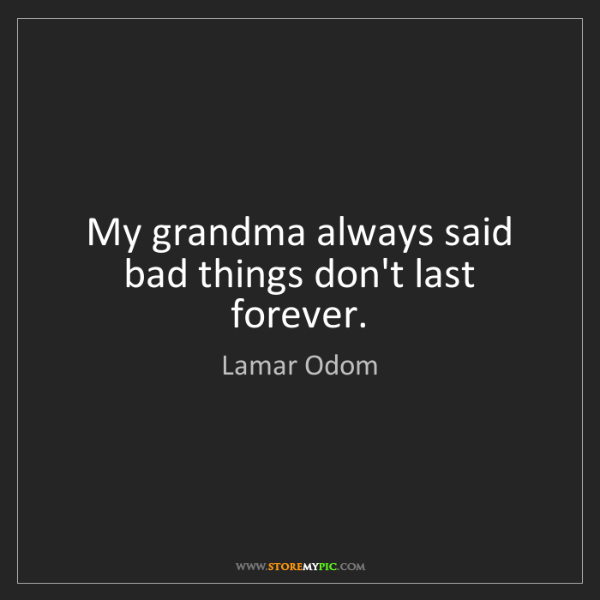 Lamar Odom: My grandma always said bad things don't last forever.