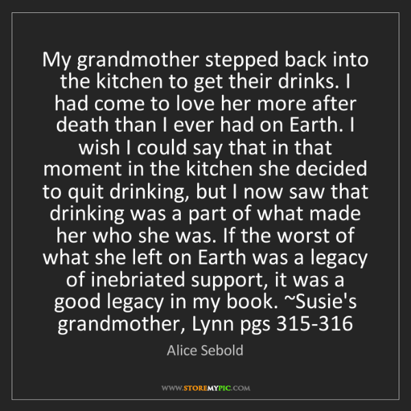 Alice Sebold: My grandmother stepped back into the kitchen to get their...