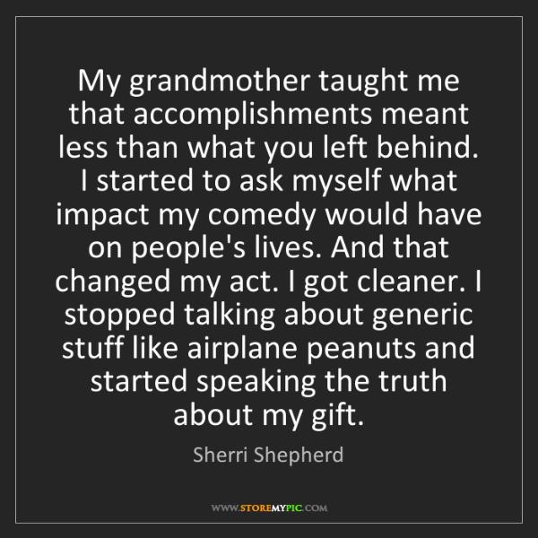 Sherri Shepherd: My grandmother taught me that accomplishments meant less...