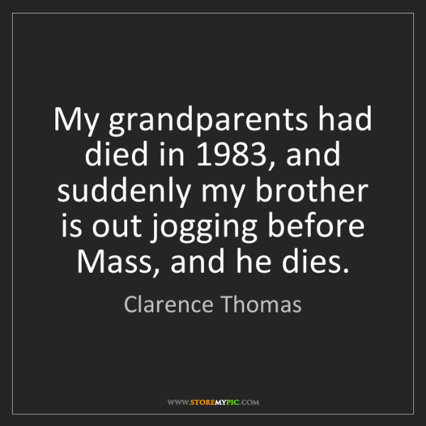 Clarence Thomas: My grandparents had died in 1983, and suddenly my brother...