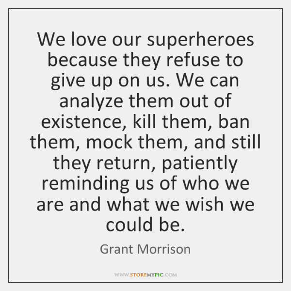 We love our superheroes because they refuse to give up on us. ...