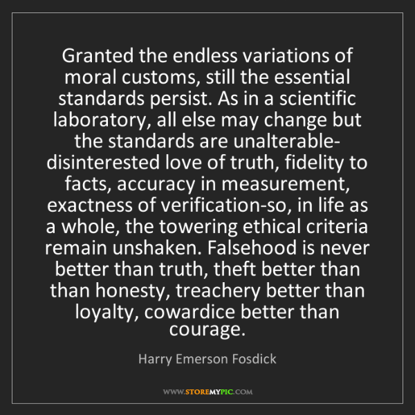 Harry Emerson Fosdick: Granted the endless variations of moral customs, still...