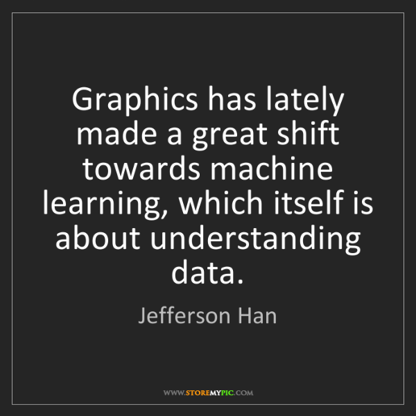 Jefferson Han: Graphics has lately made a great shift towards machine...