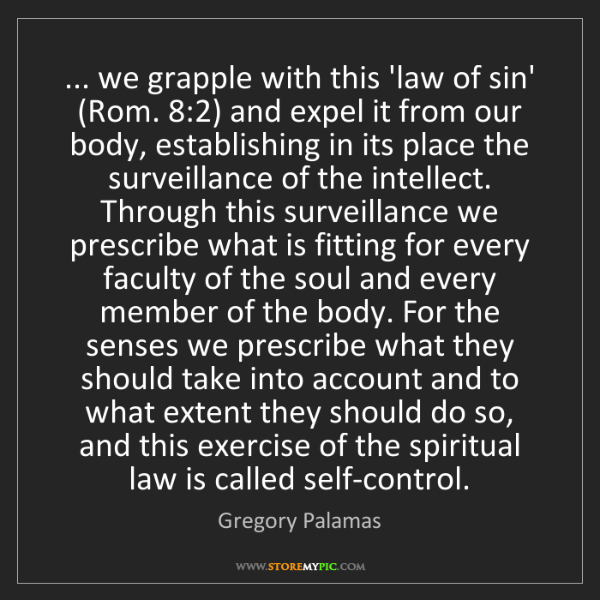 Gregory Palamas: ... we grapple with this 'law of sin' (Rom. 8:2) and...