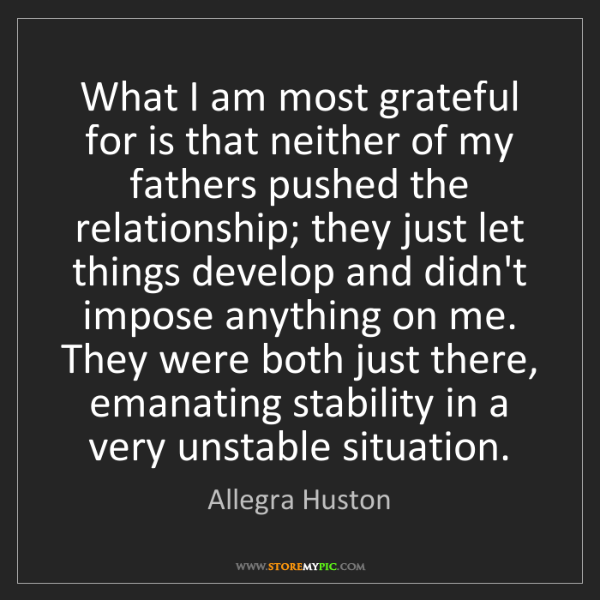 Allegra Huston: What I am most grateful for is that neither of my fathers...