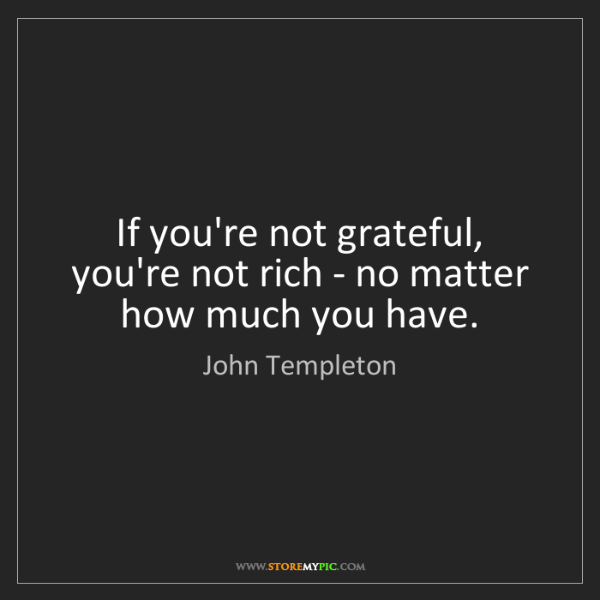 John Templeton: If you're not grateful, you're not rich - no matter how...