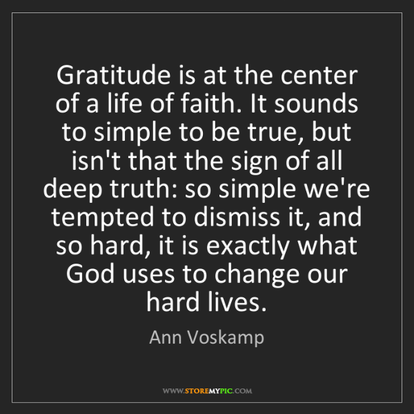 Ann Voskamp: Gratitude is at the center of a life of faith. It sounds...
