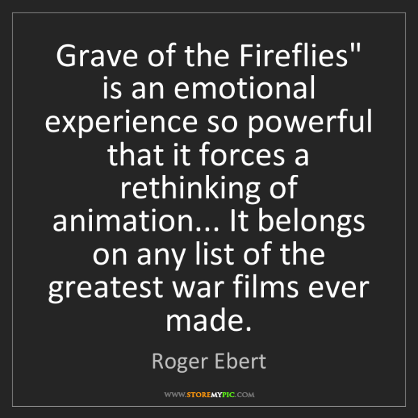 "Roger Ebert: Grave of the Fireflies"" is an emotional experience so..."