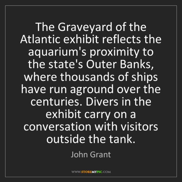 John Grant: The Graveyard of the Atlantic exhibit reflects the aquarium's...
