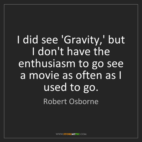 Robert Osborne: I did see 'Gravity,' but I don't have the enthusiasm...