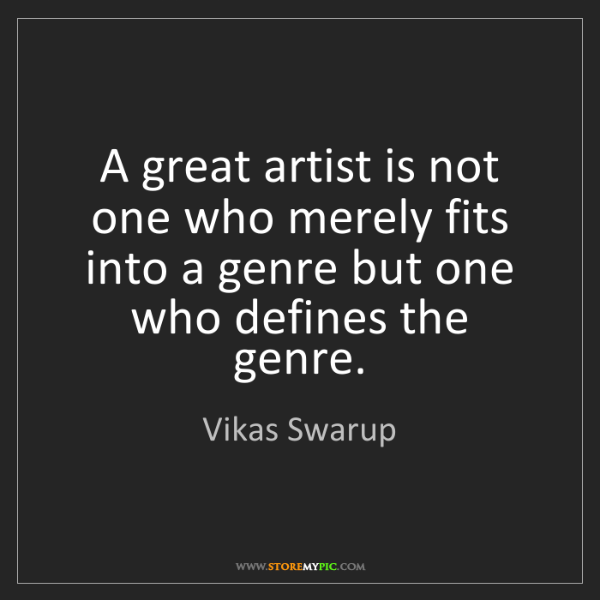 Vikas Swarup: A great artist is not one who merely fits into a genre...