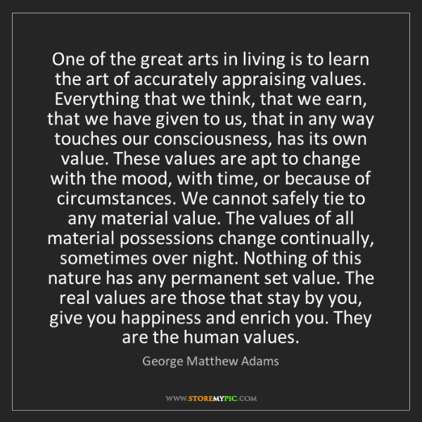 George Matthew Adams: One of the great arts in living is to learn the art of...