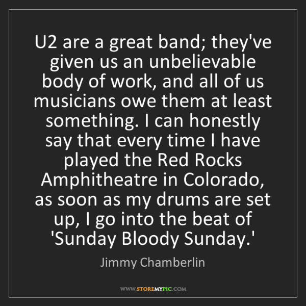Jimmy Chamberlin: U2 are a great band; they've given us an unbelievable...