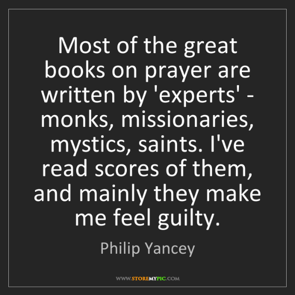 Philip Yancey: Most of the great books on prayer are written by 'experts'...