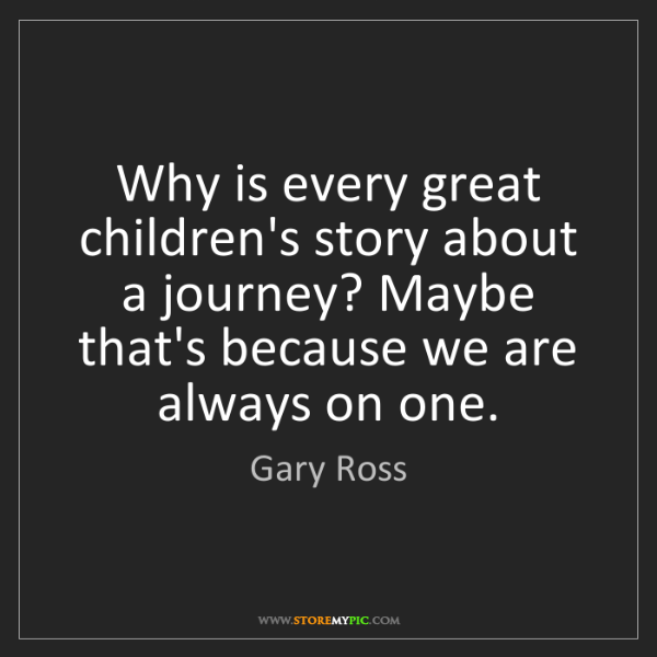 Gary Ross: Why is every great children's story about a journey?...