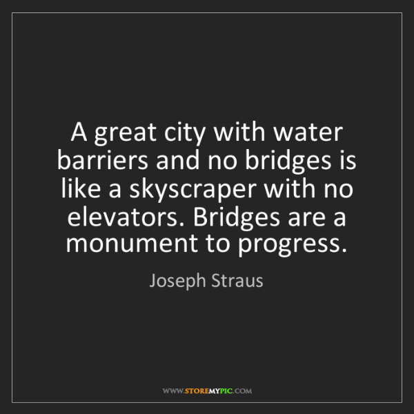 Joseph Straus: A great city with water barriers and no bridges is like...