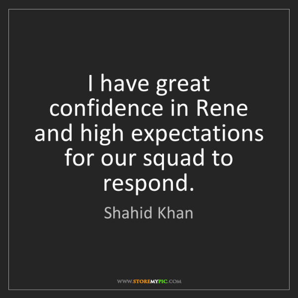 Shahid Khan: I have great confidence in Rene and high expectations...