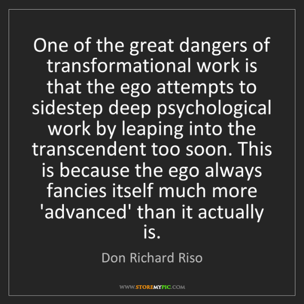 Don Richard Riso: One of the great dangers of transformational work is...