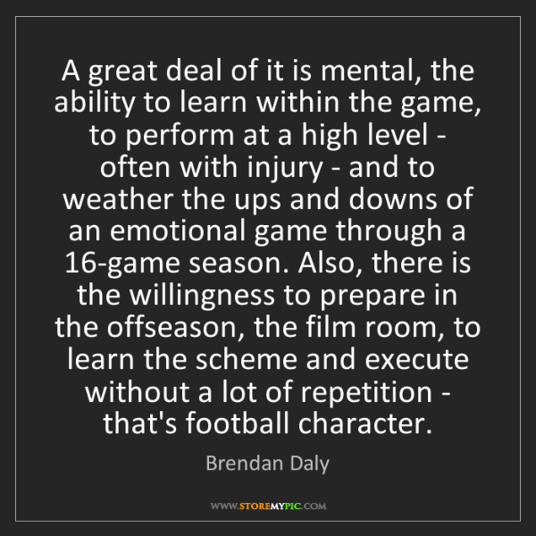 Brendan Daly: A great deal of it is mental, the ability to learn within...