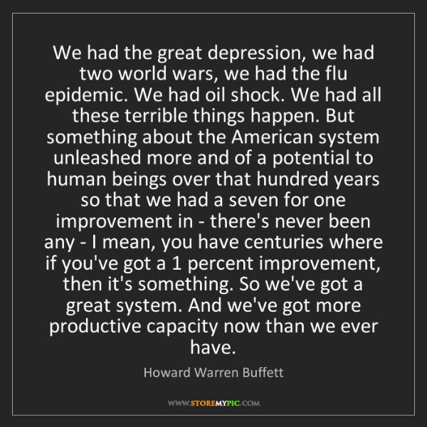 Howard Warren Buffett: We had the great depression, we had two world wars, we...