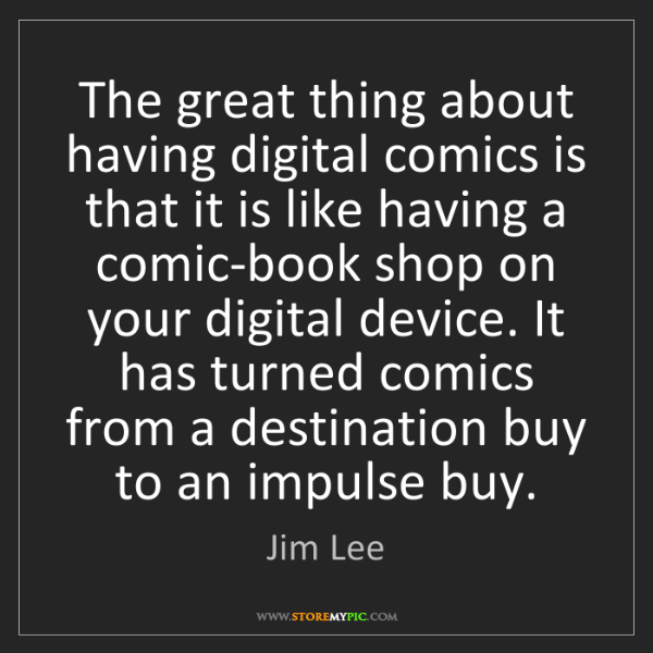 Jim Lee: The great thing about having digital comics is that it...