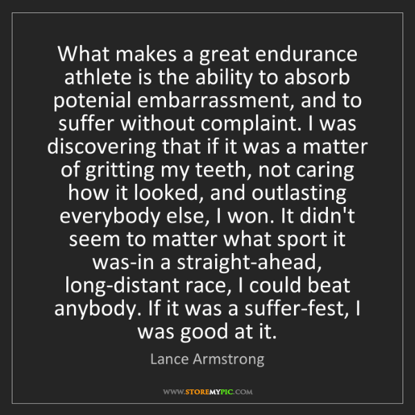Lance Armstrong: What makes a great endurance athlete is the ability to...