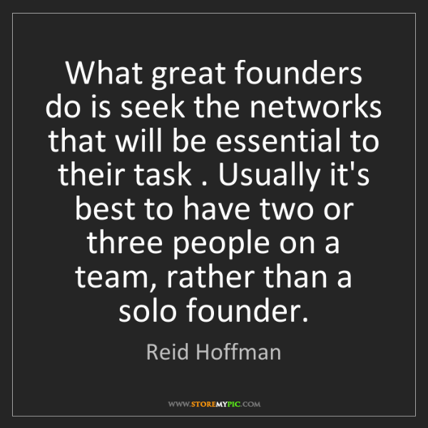 Reid Hoffman: What great founders do is seek the networks that will...