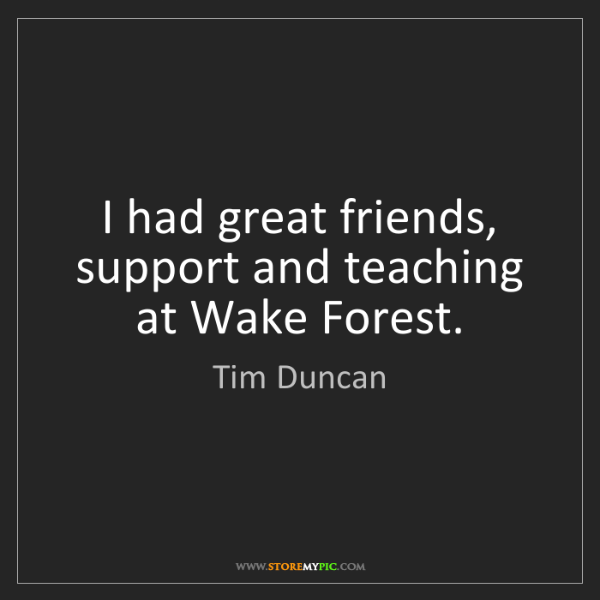 Tim Duncan: I had great friends, support and teaching at Wake Forest.