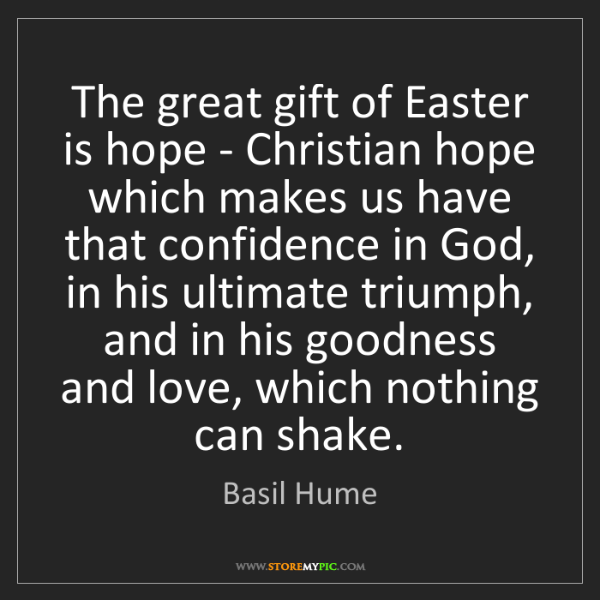 Basil Hume: The great gift of Easter is hope - Christian hope which...