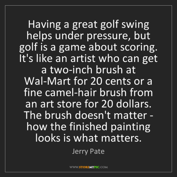 Jerry Pate: Having a great golf swing helps under pressure, but golf...
