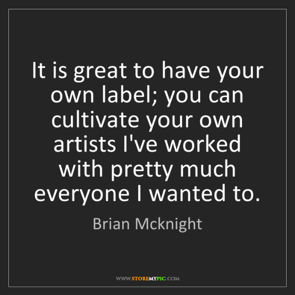 Brian Mcknight: It is great to have your own label; you can cultivate...
